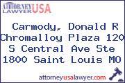 Carmody, Donald R Chromalloy Plaza 120 S Central Ave Ste 1800 Saint Louis MO