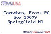Carnahan, Frank PO Box 10009 Springfield MO