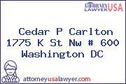 Cedar P Carlton 1775 K St Nw # 600 Washington DC
