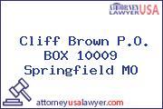 Cliff Brown P.O. BOX 10009 Springfield MO