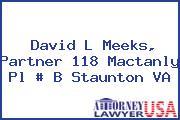 David L Meeks, Partner 118 Mactanly Pl # B Staunton VA