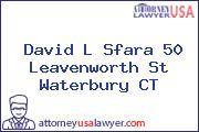 David L Sfara 50 Leavenworth St Waterbury CT