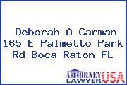 Deborah A Carman 165 E Palmetto Park Rd Boca Raton FL