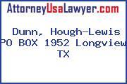 Dunn, Hough-Lewis PO BOX 1952 Longview TX