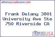 Frank Delany 3801 University Ave Ste 750 Riverside CA