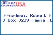 Freedman, Robert S PO Box 3239 Tampa FL