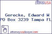 Gerecke, Edward W PO Box 3239 Tampa FL