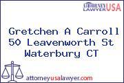 Gretchen A Carroll 50 Leavenworth St Waterbury CT