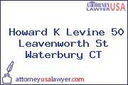 Howard K Levine 50 Leavenworth St Waterbury CT
