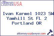 Ivan Karmel 1023 SW Yamhill St FL 2 Portland OR