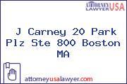 J Carney 20 Park Plz Ste 800 Boston MA