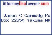 James C Carmody Po Box 22550 Yakima WA