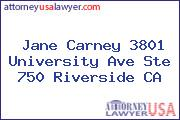 Jane Carney 3801 University Ave Ste 750 Riverside CA