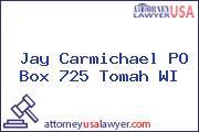 Jay Carmichael PO Box 725 Tomah WI
