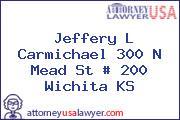 Jeffery L Carmichael 300 N Mead St # 200 Wichita KS
