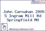 John Carnahan 2805 S Ingram Mill Rd Springfield MO
