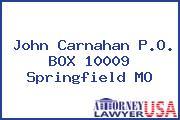 John Carnahan P.O. BOX 10009 Springfield MO