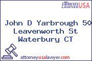 John D Yarbrough 50 Leavenworth St Waterbury CT