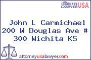 John L Carmichael 200 W Douglas Ave # 300 Wichita KS