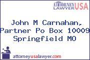 John M Carnahan, Partner Po Box 10009 Springfield MO