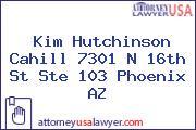 Kim Hutchinson Cahill 7301 N 16th St Ste 103 Phoenix AZ