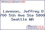 Laveson, Jeffrey D 700 5th Ave Ste 5800 Seattle WA