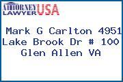 Mark G Carlton 4951 Lake Brook Dr # 100 Glen Allen VA