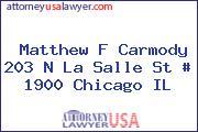 Matthew F Carmody 203 N La Salle St # 1900 Chicago IL