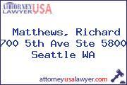 Matthews, Richard 700 5th Ave Ste 5800 Seattle WA