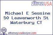 Michael E Sessine 50 Leavenworth St Waterbury CT