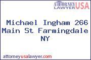 Michael Ingham 266 Main St Farmingdale NY