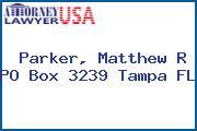 Parker, Matthew R PO Box 3239 Tampa FL