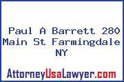 Paul A Barrett 280 Main St Farmingdale NY