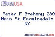 Peter F Breheny 280 Main St Farmingdale NY