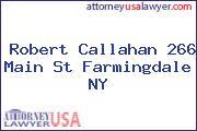 Robert Callahan 266 Main St Farmingdale NY
