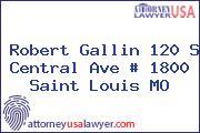 Robert Gallin 120 S Central Ave # 1800 Saint Louis MO