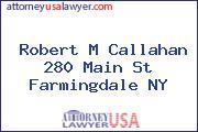 Robert M Callahan 280 Main St Farmingdale NY