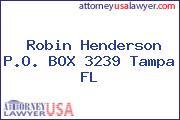 Robin Henderson P.O. BOX 3239 Tampa FL