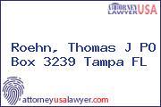 Roehn, Thomas J PO Box 3239 Tampa FL