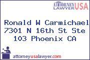 Ronald W Carmichael 7301 N 16th St Ste 103 Phoenix CA