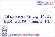 Shannon Gray P.O. BOX 3239 Tampa FL