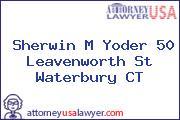 Sherwin M Yoder 50 Leavenworth St Waterbury CT