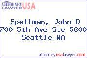 Spellman, John D 700 5th Ave Ste 5800 Seattle WA