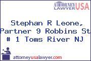 Stephan R Leone, Partner 9 Robbins St # 1 Toms River NJ