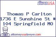 Thomas P Carlton 1736 E Sunshine St # 104 Springfield MO