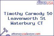 Timothy Carmody 50 Leavenworth St Waterbury CT