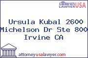 Ursula Kubal 2600 Michelson Dr Ste 800 Irvine CA