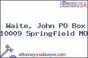 Waite, John PO Box 10009 Springfield MO
