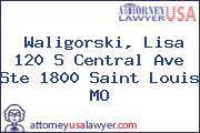 Waligorski, Lisa 120 S Central Ave Ste 1800 Saint Louis MO