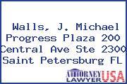 Walls, J. Michael Progress Plaza 200 Central Ave Ste 2300 Saint Petersburg FL